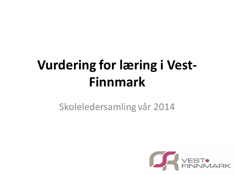 Vurdering for læring i Vest- Finnmark Skoleledersamling vår 2014