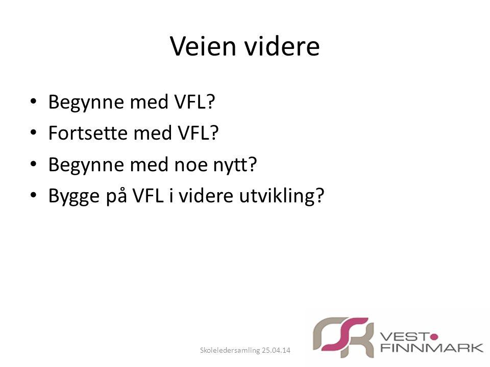 Veien videre • Begynne med VFL? • Fortsette med VFL? • Begynne med noe nytt? • Bygge på VFL i videre utvikling? Skoleledersamling 25.04.14