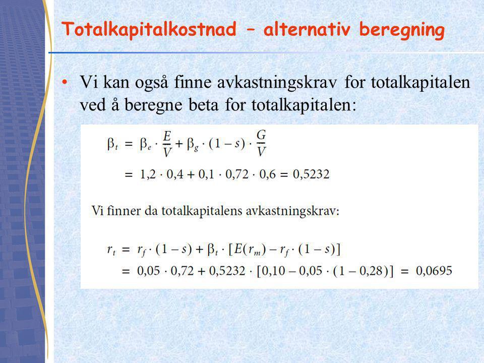 Totalkapitalkostnad – alternativ beregning •Vi kan også finne avkastningskrav for totalkapitalen ved å beregne beta for totalkapitalen: