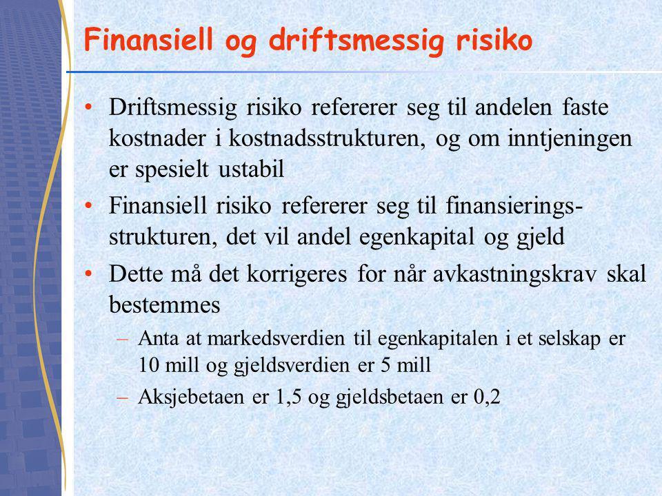 Finansiell og driftsmessig risiko •Driftsmessig risiko refererer seg til andelen faste kostnader i kostnadsstrukturen, og om inntjeningen er spesielt