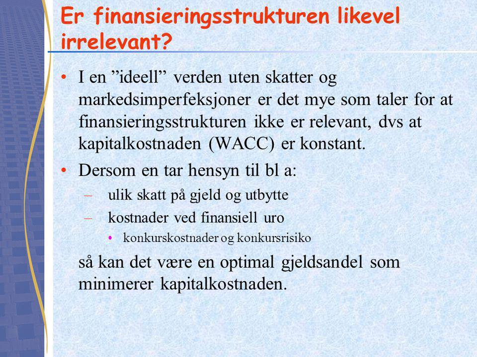 """Er finansieringsstrukturen likevel irrelevant? •I en """"ideell"""" verden uten skatter og markedsimperfeksjoner er det mye som taler for at finansieringsst"""