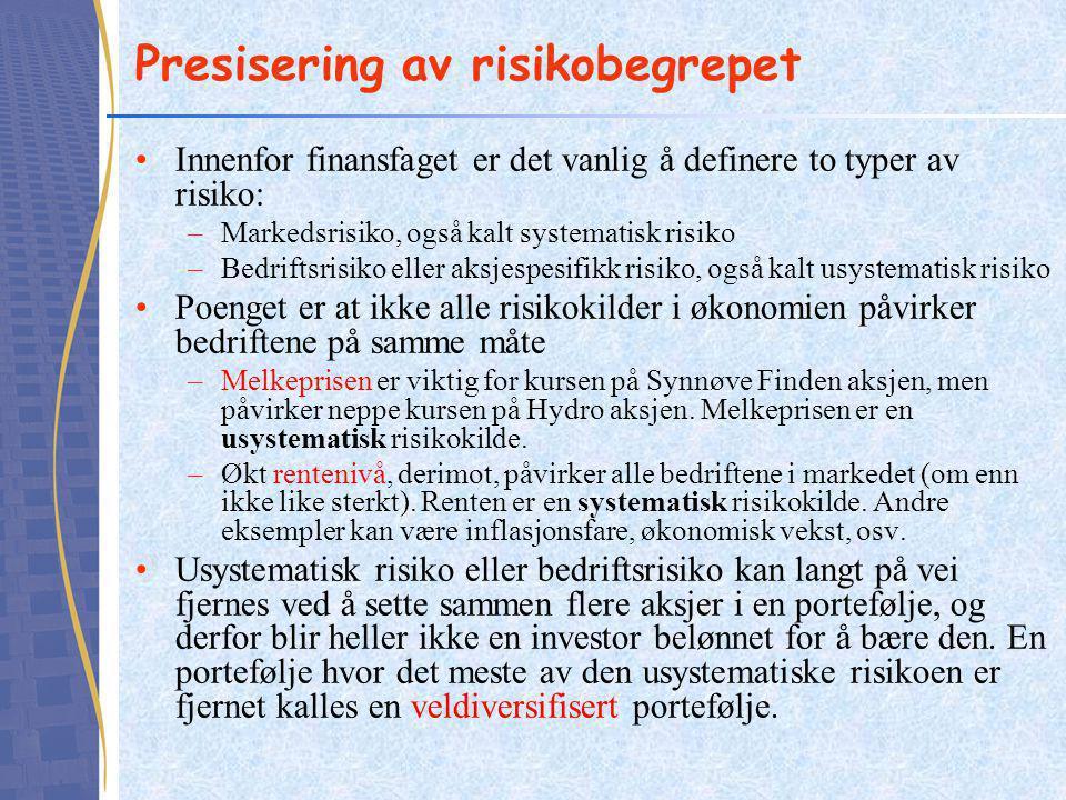 •Innenfor finansfaget er det vanlig å definere to typer av risiko: –Markedsrisiko, også kalt systematisk risiko –Bedriftsrisiko eller aksjespesifikk r
