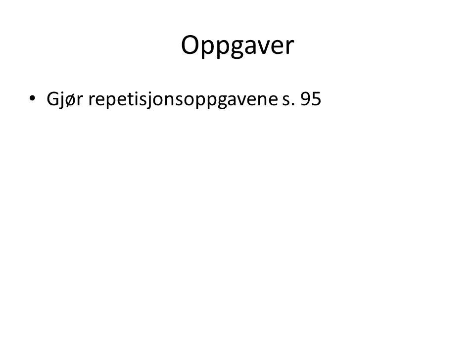 Oppgaver • Gjør repetisjonsoppgavene s. 95