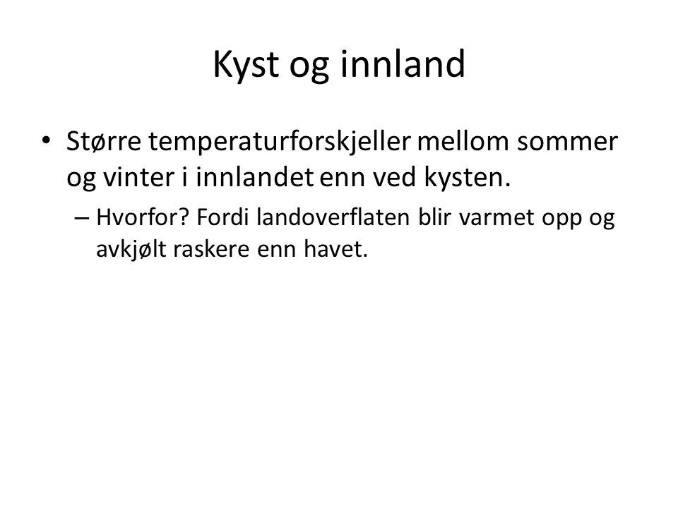 Kyst og innland • Større temperaturforskjeller mellom sommer og vinter i innlandet enn ved kysten.