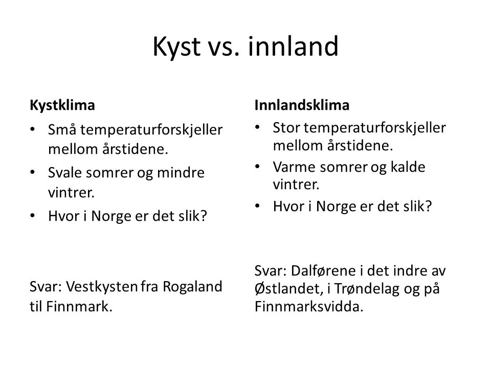 Kyst vs.innland Kystklima • Små temperaturforskjeller mellom årstidene.