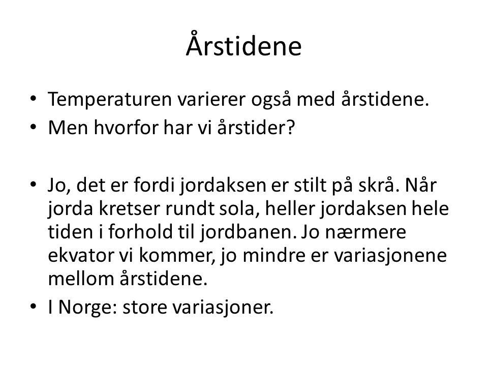 Årstidene • Temperaturen varierer også med årstidene.