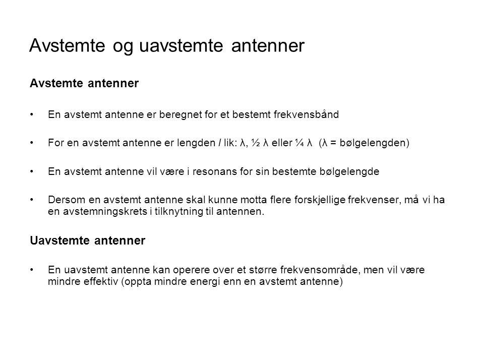Avstemte og uavstemte antenner Avstemte antenner •En avstemt antenne er beregnet for et bestemt frekvensbånd •For en avstemt antenne er lengden l lik: