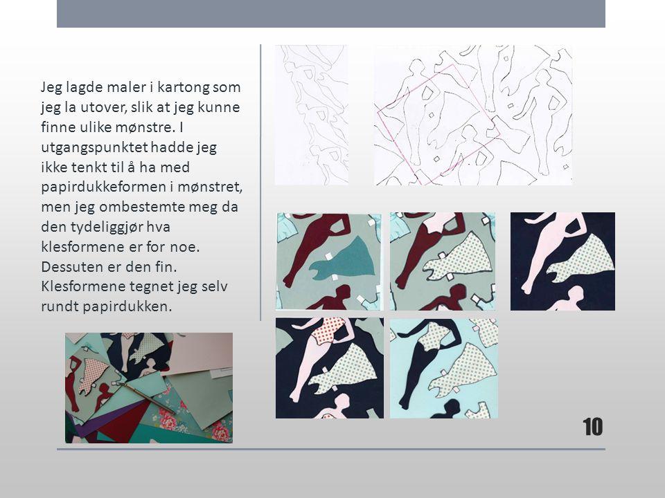 Jeg lagde maler i kartong som jeg la utover, slik at jeg kunne finne ulike mønstre. I utgangspunktet hadde jeg ikke tenkt til å ha med papirdukkeforme