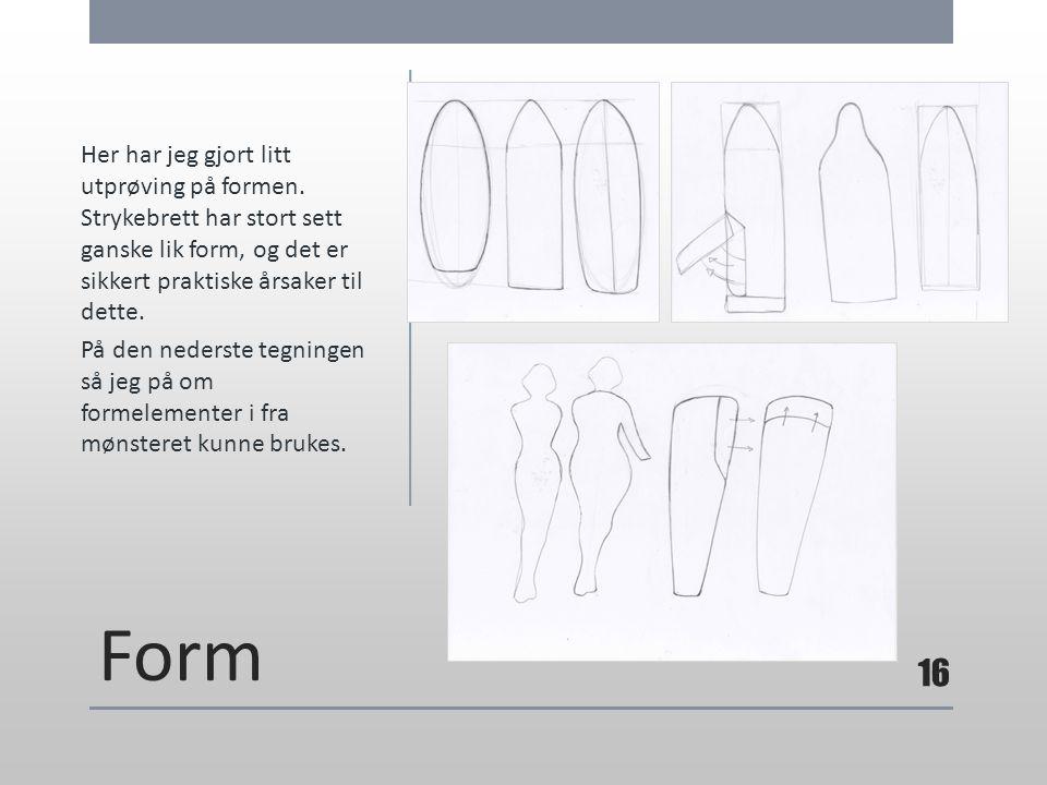 Form Her har jeg gjort litt utprøving på formen. Strykebrett har stort sett ganske lik form, og det er sikkert praktiske årsaker til dette. På den ned
