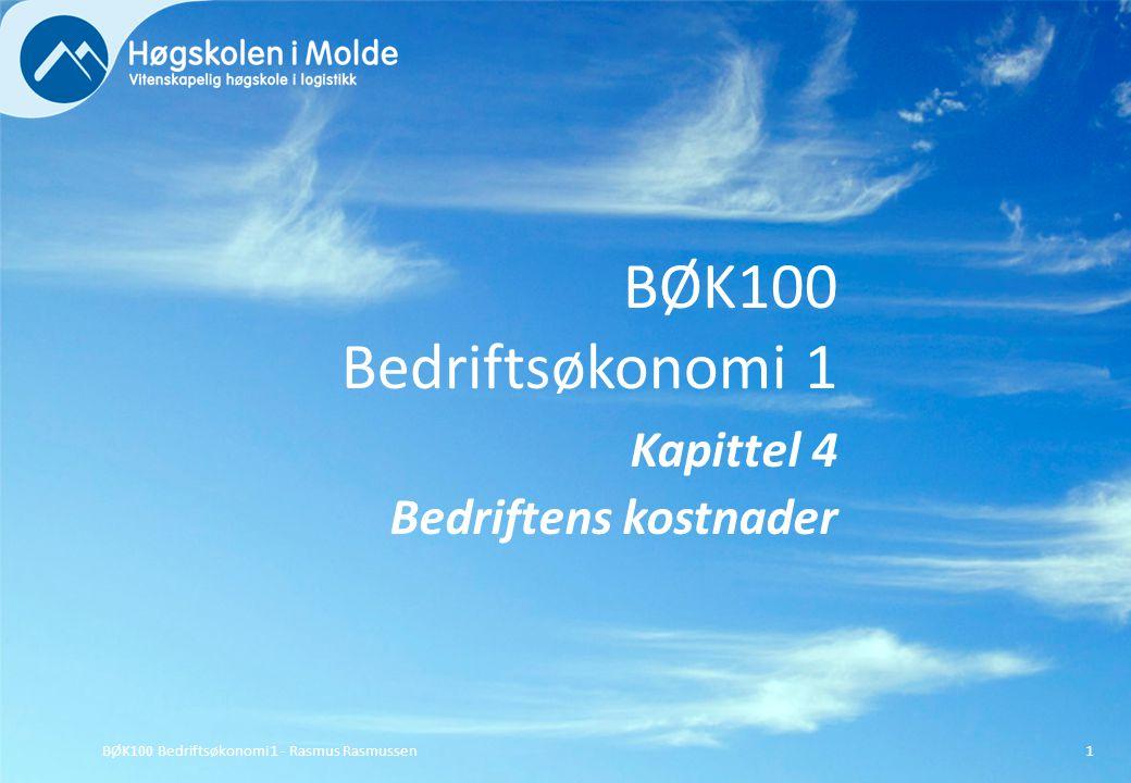 BØK100 Bedriftsøkonomi 1 Kapittel 4 Bedriftens kostnader BØK100 Bedriftsøkonomi 1 - Rasmus Rasmussen1