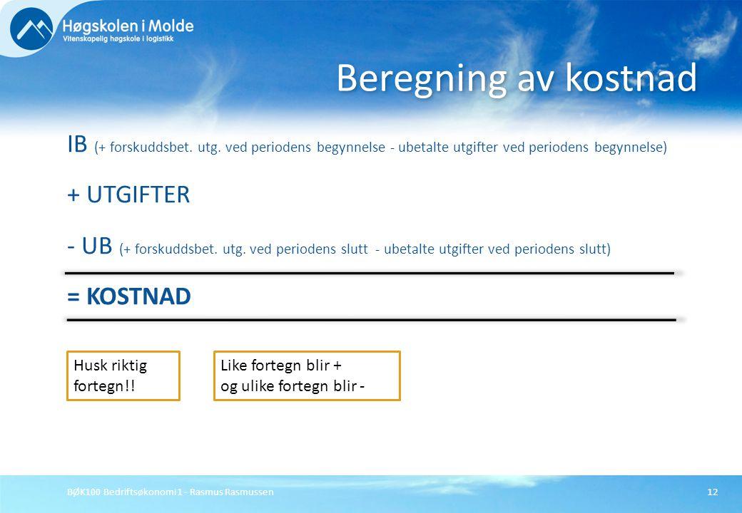 BØK100 Bedriftsøkonomi 1 - Rasmus Rasmussen12 IB (+ forskuddsbet. utg. ved periodens begynnelse - ubetalte utgifter ved periodens begynnelse) + UTGIFT