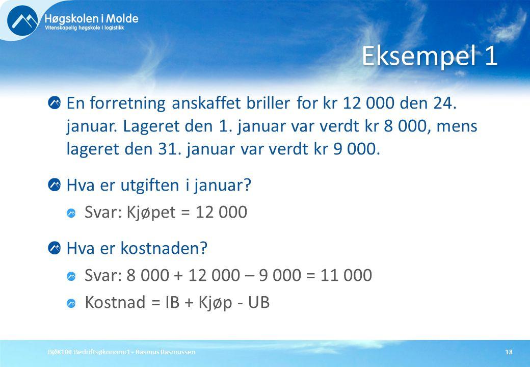 BØK100 Bedriftsøkonomi 1 - Rasmus Rasmussen18 En forretning anskaffet briller for kr 12 000 den 24. januar. Lageret den 1. januar var verdt kr 8 000,