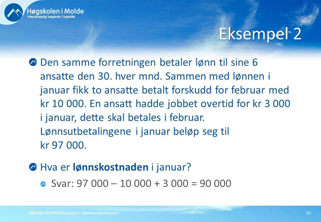 BØK100 Bedriftsøkonomi 1 - Rasmus Rasmussen19 Den samme forretningen betaler lønn til sine 6 ansatte den 30. hver mnd. Sammen med lønnen i januar fikk