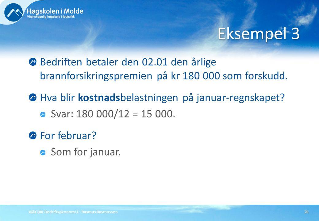 BØK100 Bedriftsøkonomi 1 - Rasmus Rasmussen20 Bedriften betaler den 02.01 den årlige brannforsikringspremien på kr 180 000 som forskudd. Hva blir kost