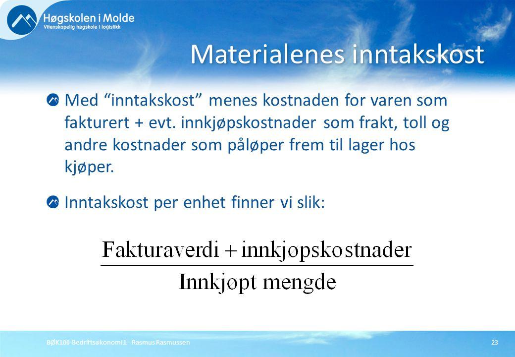 """BØK100 Bedriftsøkonomi 1 - Rasmus Rasmussen23 Med """"inntakskost"""" menes kostnaden for varen som fakturert + evt. innkjøpskostnader som frakt, toll og an"""