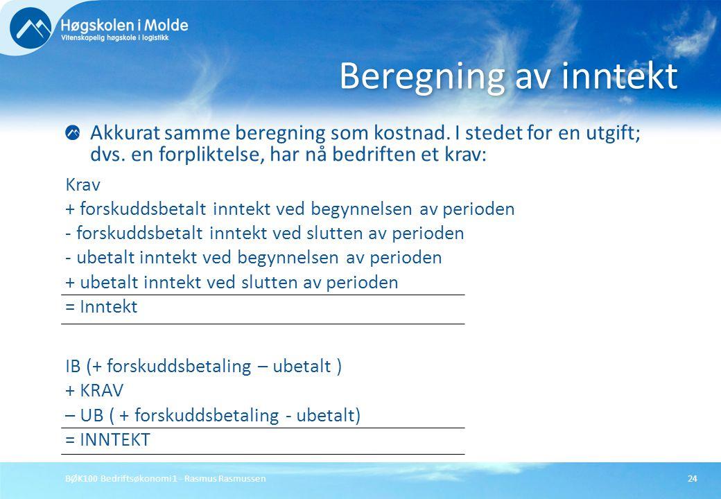 BØK100 Bedriftsøkonomi 1 - Rasmus Rasmussen24 Akkurat samme beregning som kostnad. I stedet for en utgift; dvs. en forpliktelse, har nå bedriften et k