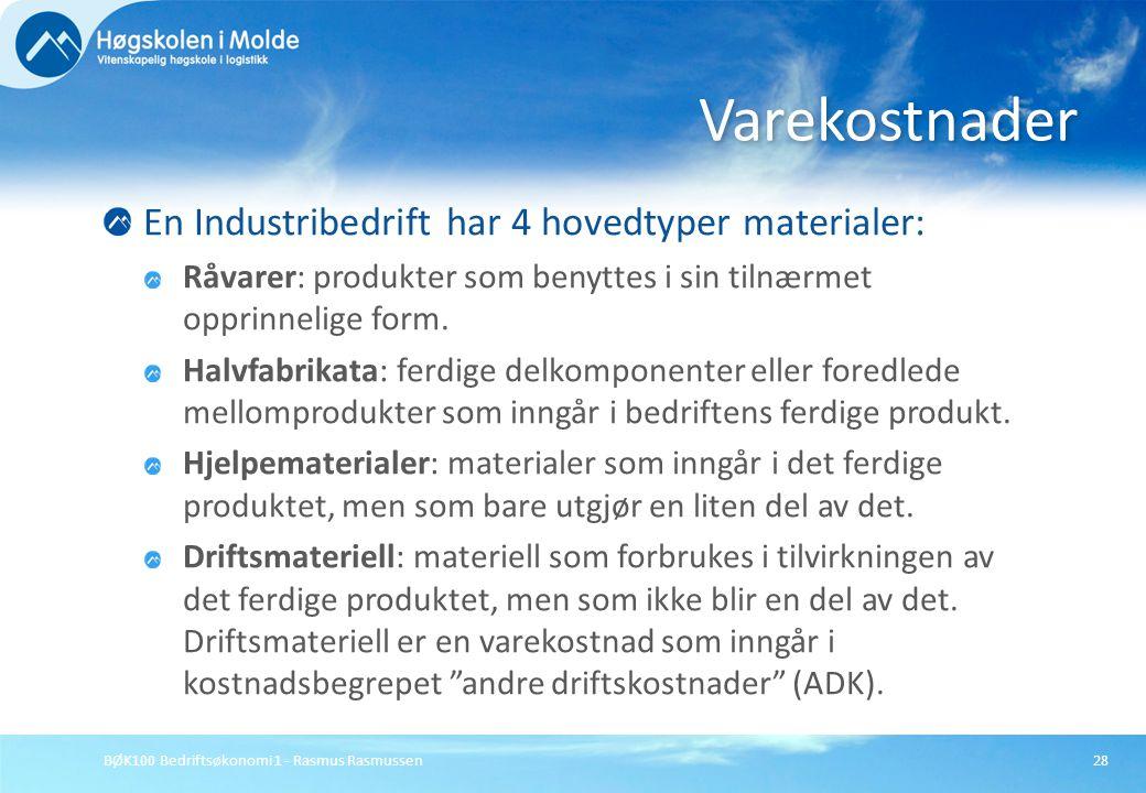 BØK100 Bedriftsøkonomi 1 - Rasmus Rasmussen28 En Industribedrift har 4 hovedtyper materialer: Råvarer: produkter som benyttes i sin tilnærmet opprinne