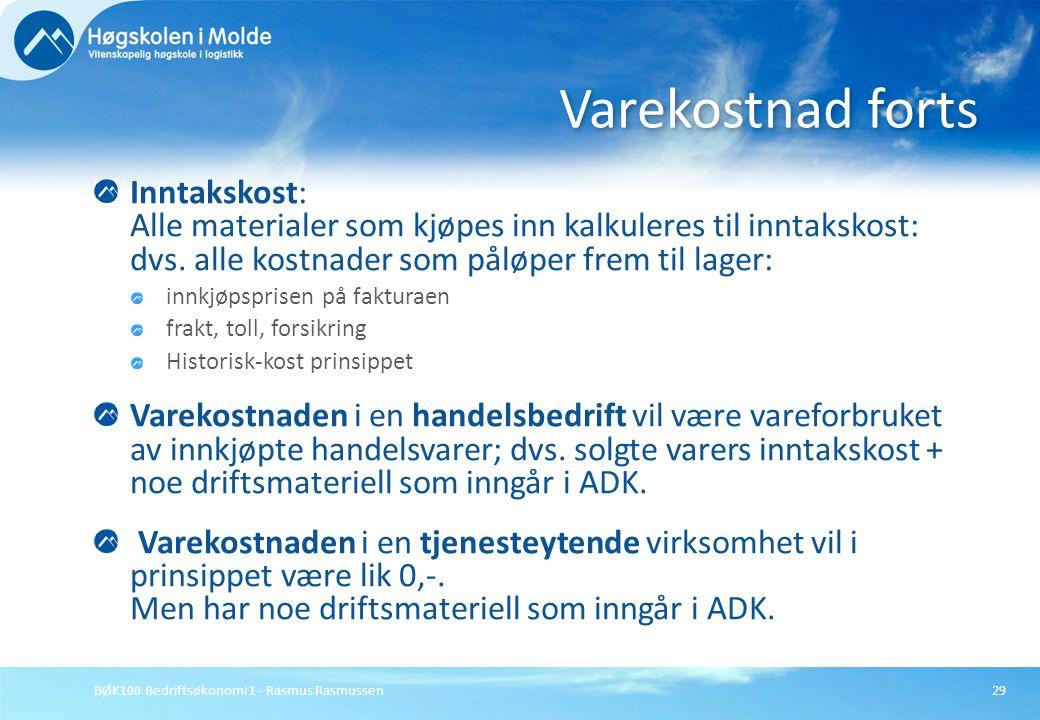 BØK100 Bedriftsøkonomi 1 - Rasmus Rasmussen29 Inntakskost: Alle materialer som kjøpes inn kalkuleres til inntakskost: dvs. alle kostnader som påløper