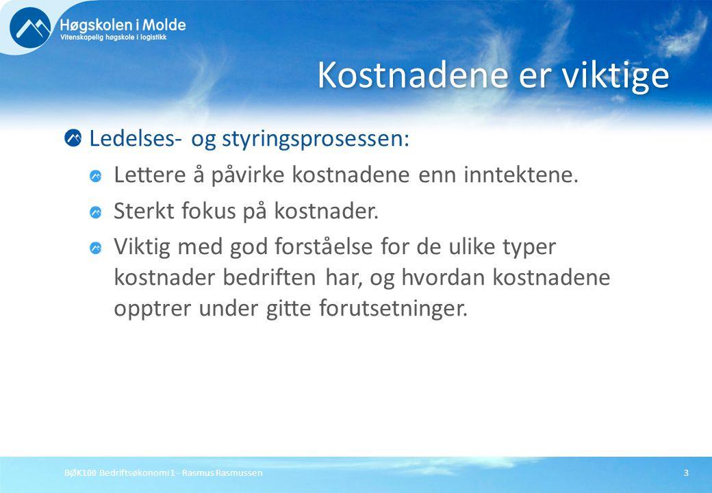 BØK100 Bedriftsøkonomi 1 - Rasmus Rasmussen3 Ledelses- og styringsprosessen: Lettere å påvirke kostnadene enn inntektene. Sterkt fokus på kostnader. V