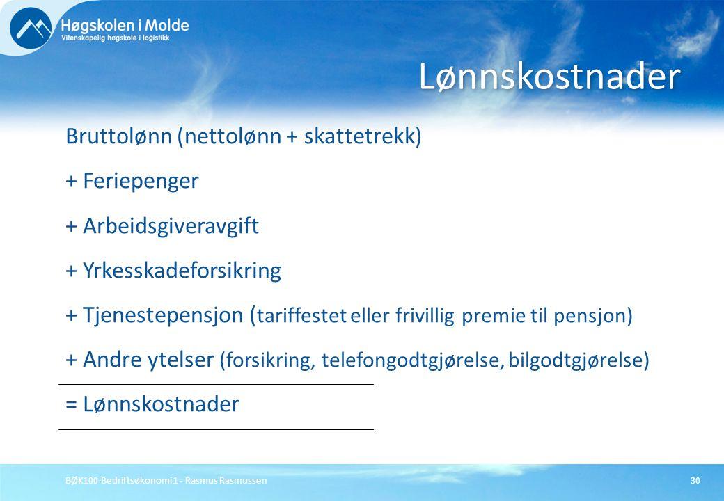 BØK100 Bedriftsøkonomi 1 - Rasmus Rasmussen30 Bruttolønn (nettolønn + skattetrekk) + Feriepenger + Arbeidsgiveravgift + Yrkesskadeforsikring + Tjenest