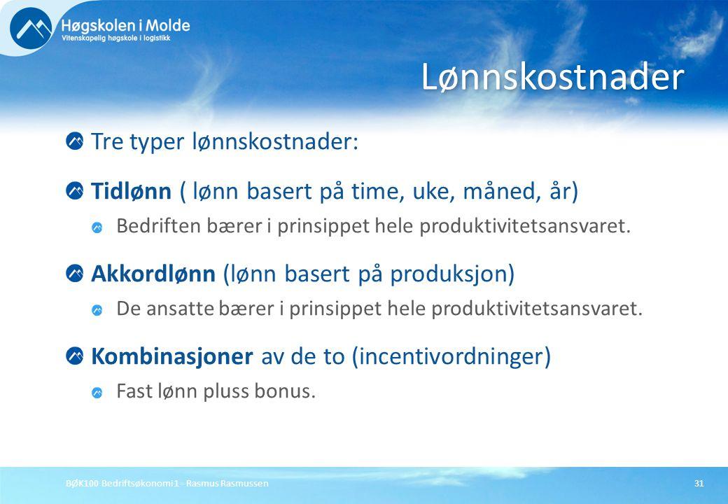 BØK100 Bedriftsøkonomi 1 - Rasmus Rasmussen31 Tre typer lønnskostnader: Tidlønn ( lønn basert på time, uke, måned, år) Bedriften bærer i prinsippet he