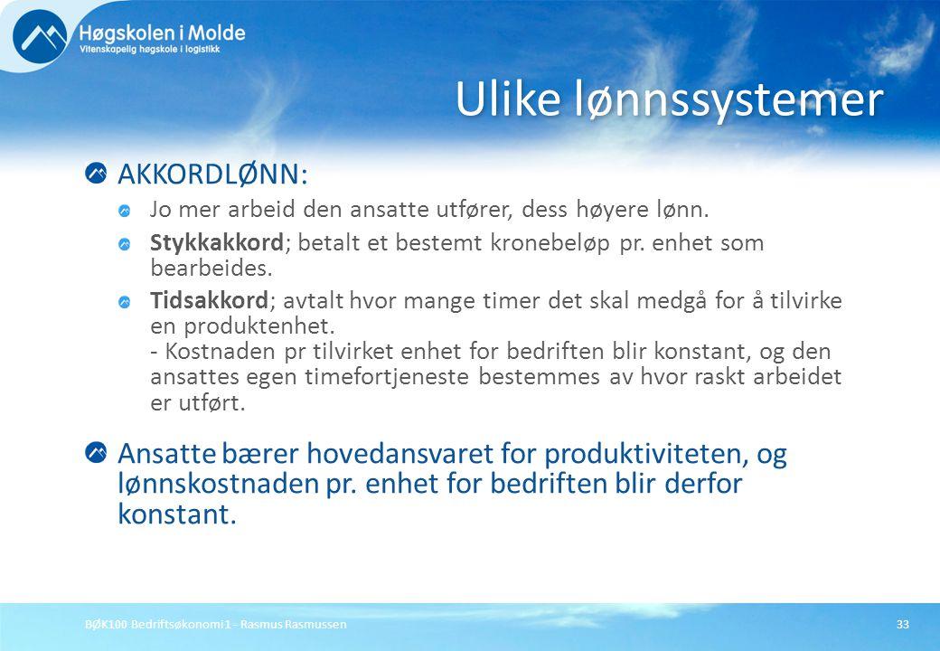 BØK100 Bedriftsøkonomi 1 - Rasmus Rasmussen33 AKKORDLØNN: Jo mer arbeid den ansatte utfører, dess høyere lønn. Stykkakkord; betalt et bestemt kronebel
