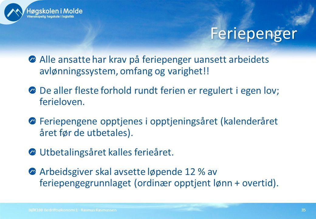 BØK100 Bedriftsøkonomi 1 - Rasmus Rasmussen35 Alle ansatte har krav på feriepenger uansett arbeidets avlønningssystem, omfang og varighet!! De aller f