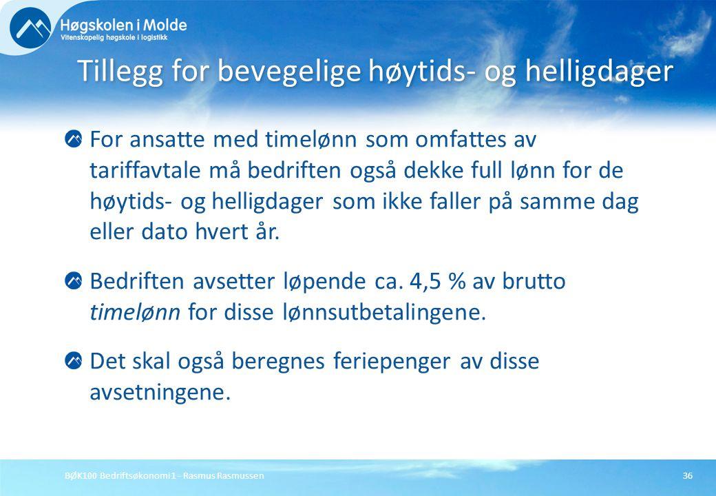 BØK100 Bedriftsøkonomi 1 - Rasmus Rasmussen36 For ansatte med timelønn som omfattes av tariffavtale må bedriften også dekke full lønn for de høytids-