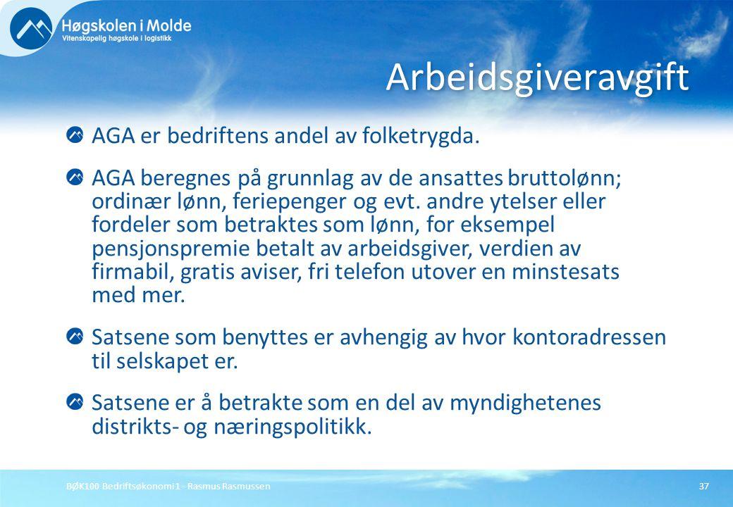BØK100 Bedriftsøkonomi 1 - Rasmus Rasmussen37 AGA er bedriftens andel av folketrygda. AGA beregnes på grunnlag av de ansattes bruttolønn; ordinær lønn