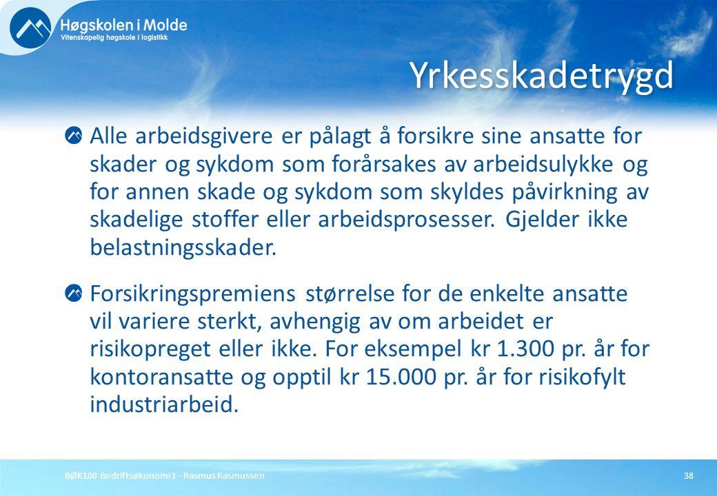BØK100 Bedriftsøkonomi 1 - Rasmus Rasmussen38 Alle arbeidsgivere er pålagt å forsikre sine ansatte for skader og sykdom som forårsakes av arbeidsulykk