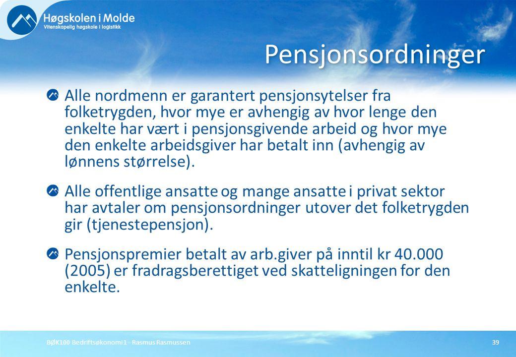 BØK100 Bedriftsøkonomi 1 - Rasmus Rasmussen39 Alle nordmenn er garantert pensjonsytelser fra folketrygden, hvor mye er avhengig av hvor lenge den enke