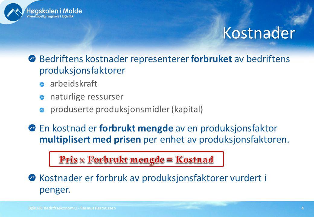 BØK100 Bedriftsøkonomi 1 - Rasmus Rasmussen4 Bedriftens kostnader representerer forbruket av bedriftens produksjonsfaktorer arbeidskraft naturlige res