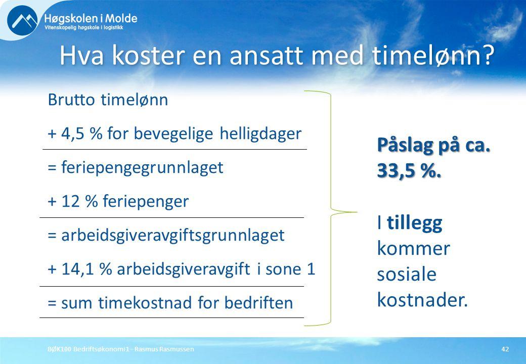 BØK100 Bedriftsøkonomi 1 - Rasmus Rasmussen42 Brutto timelønn + 4,5 % for bevegelige helligdager = feriepengegrunnlaget + 12 % feriepenger = arbeidsgi