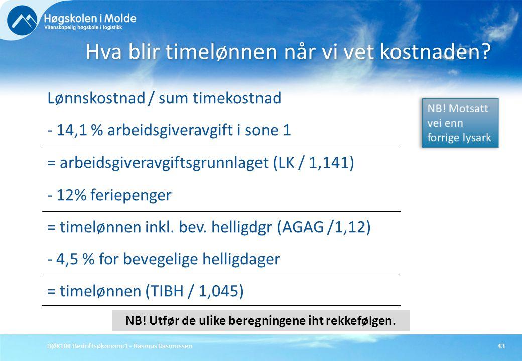 BØK100 Bedriftsøkonomi 1 - Rasmus Rasmussen43 Lønnskostnad / sum timekostnad - 14,1 % arbeidsgiveravgift i sone 1 = arbeidsgiveravgiftsgrunnlaget (LK