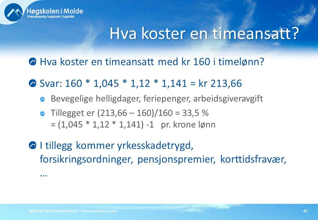 BØK100 Bedriftsøkonomi 1 - Rasmus Rasmussen45 Hva koster en timeansatt med kr 160 i timelønn? Svar: 160 * 1,045 * 1,12 * 1,141 = kr 213,66 Bevegelige