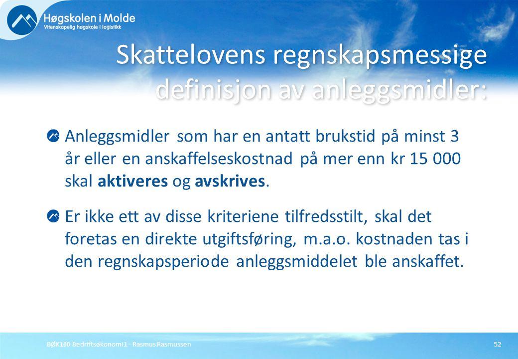 BØK100 Bedriftsøkonomi 1 - Rasmus Rasmussen52 Anleggsmidler som har en antatt brukstid på minst 3 år eller en anskaffelseskostnad på mer enn kr 15 000