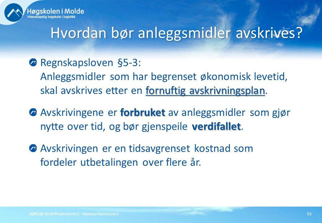 BØK100 Bedriftsøkonomi 1 - Rasmus Rasmussen53 fornuftig avskrivningsplan Regnskapsloven §5-3: Anleggsmidler som har begrenset økonomisk levetid, skal