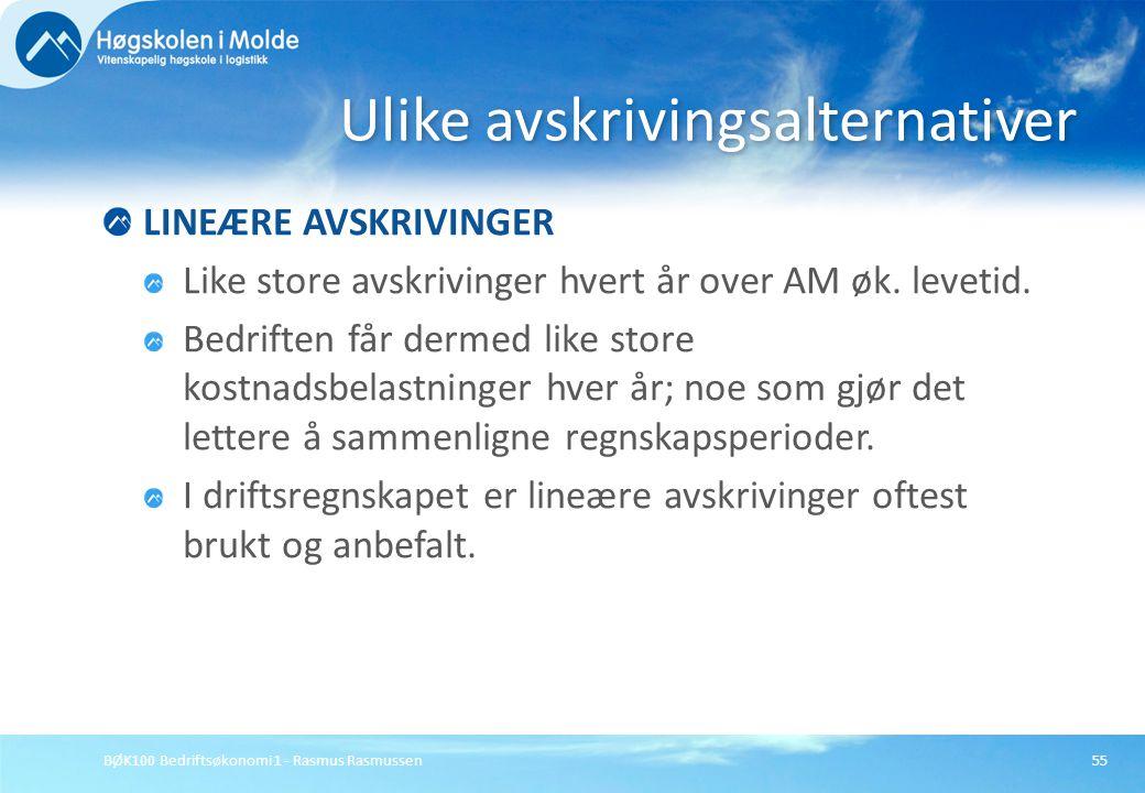 BØK100 Bedriftsøkonomi 1 - Rasmus Rasmussen55 LINEÆRE AVSKRIVINGER Like store avskrivinger hvert år over AM øk. levetid. Bedriften får dermed like sto