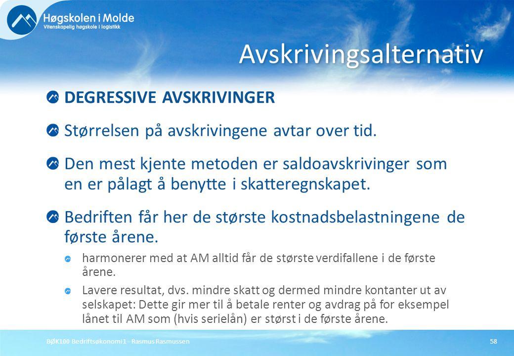 BØK100 Bedriftsøkonomi 1 - Rasmus Rasmussen58 DEGRESSIVE AVSKRIVINGER Størrelsen på avskrivingene avtar over tid. Den mest kjente metoden er saldoavsk