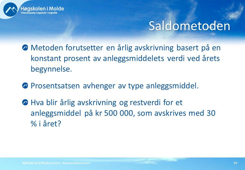BØK100 Bedriftsøkonomi 1 - Rasmus Rasmussen59 Metoden forutsetter en årlig avskrivning basert på en konstant prosent av anleggsmiddelets verdi ved åre