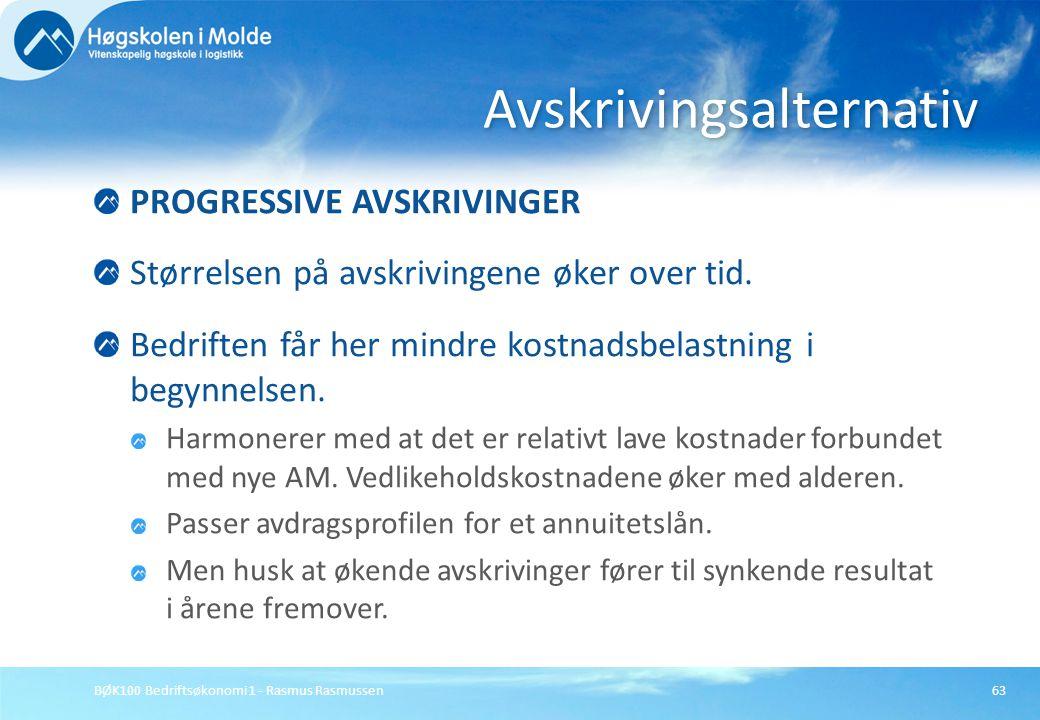 BØK100 Bedriftsøkonomi 1 - Rasmus Rasmussen63 PROGRESSIVE AVSKRIVINGER Størrelsen på avskrivingene øker over tid. Bedriften får her mindre kostnadsbel