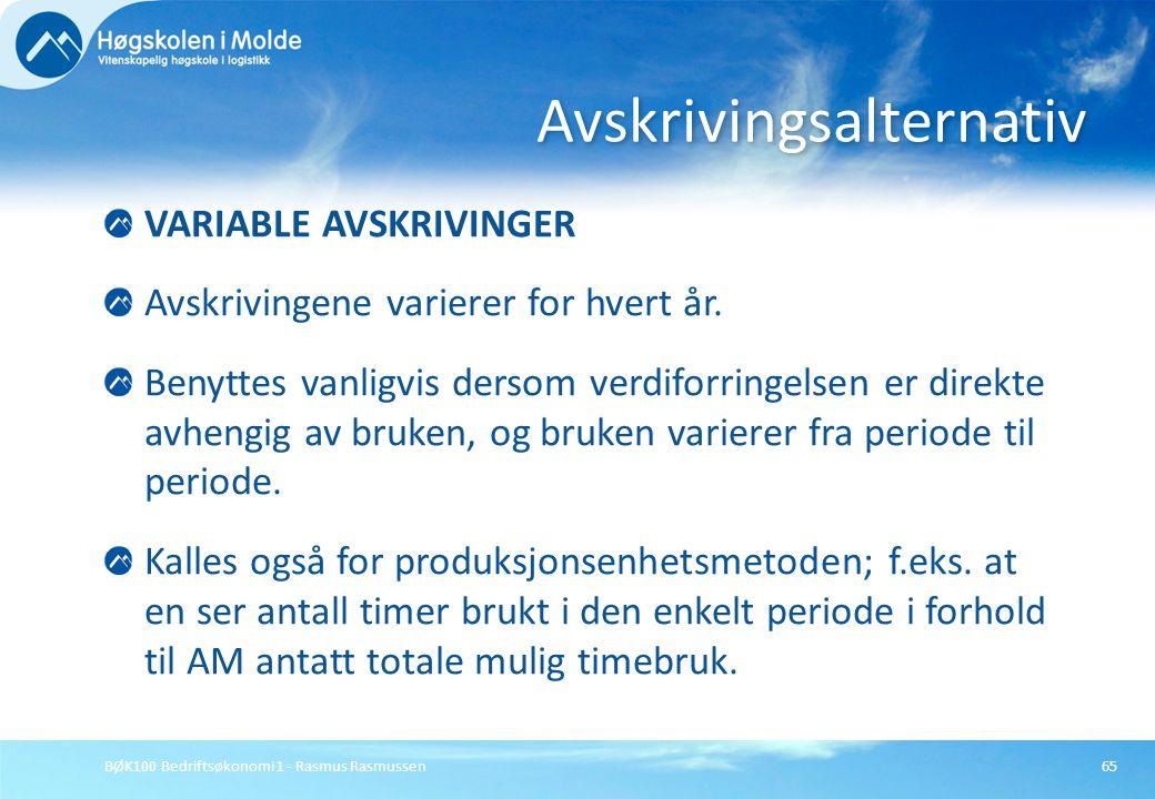 BØK100 Bedriftsøkonomi 1 - Rasmus Rasmussen65 VARIABLE AVSKRIVINGER Avskrivingene varierer for hvert år. Benyttes vanligvis dersom verdiforringelsen e