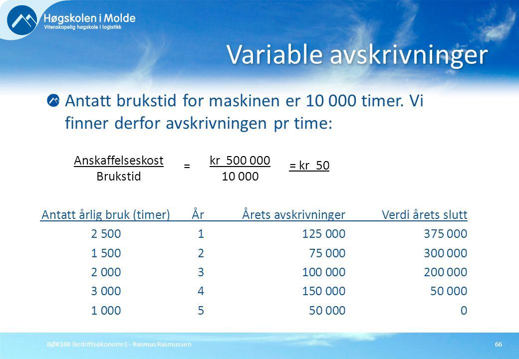 BØK100 Bedriftsøkonomi 1 - Rasmus Rasmussen66 Antatt brukstid for maskinen er 10 000 timer. Vi finner derfor avskrivningen pr time: Variable avskrivni