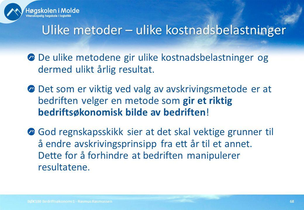 BØK100 Bedriftsøkonomi 1 - Rasmus Rasmussen68 De ulike metodene gir ulike kostnadsbelastninger og dermed ulikt årlig resultat. Det som er viktig ved v