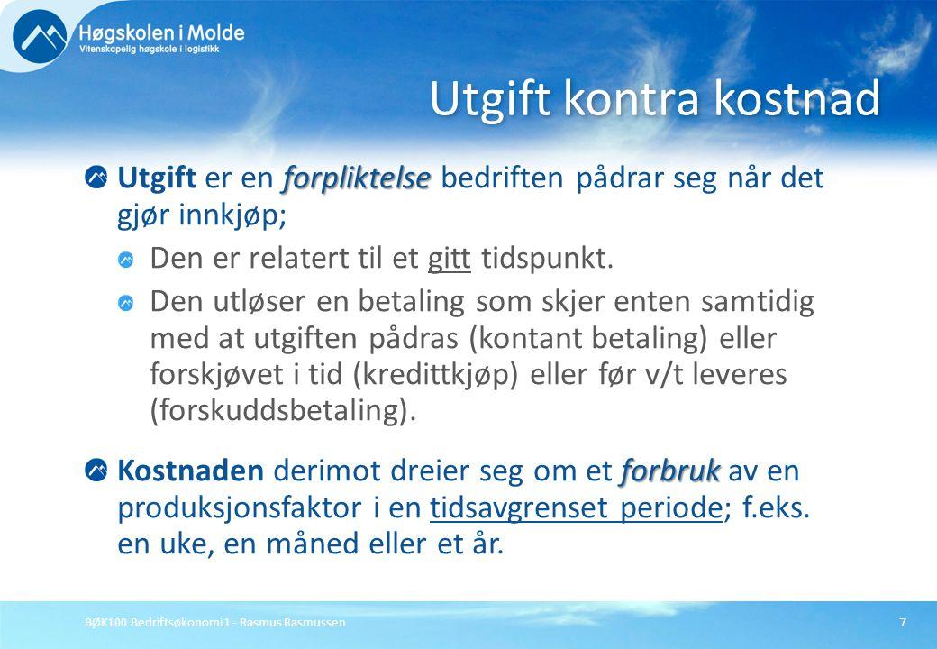 BØK100 Bedriftsøkonomi 1 - Rasmus Rasmussen7 forpliktelse Utgift er en forpliktelse bedriften pådrar seg når det gjør innkjøp; Den er relatert til et