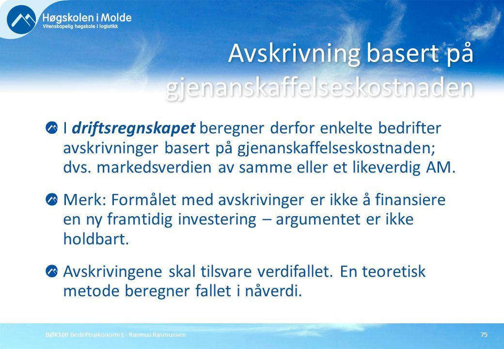 BØK100 Bedriftsøkonomi 1 - Rasmus Rasmussen75 I driftsregnskapet beregner derfor enkelte bedrifter avskrivninger basert på gjenanskaffelseskostnaden;