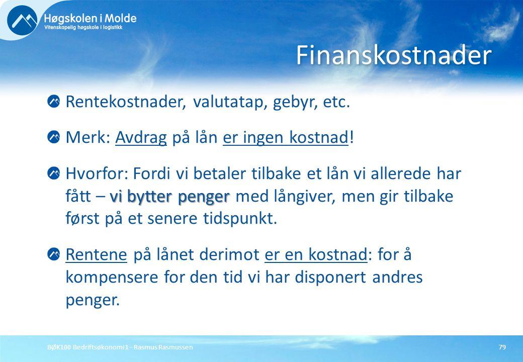 BØK100 Bedriftsøkonomi 1 - Rasmus Rasmussen79 Rentekostnader, valutatap, gebyr, etc. Merk: Avdrag på lån er ingen kostnad! vi bytter penger Hvorfor: F