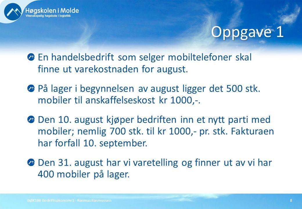 BØK100 Bedriftsøkonomi 1 - Rasmus Rasmussen8 En handelsbedrift som selger mobiltelefoner skal finne ut varekostnaden for august. På lager i begynnelse