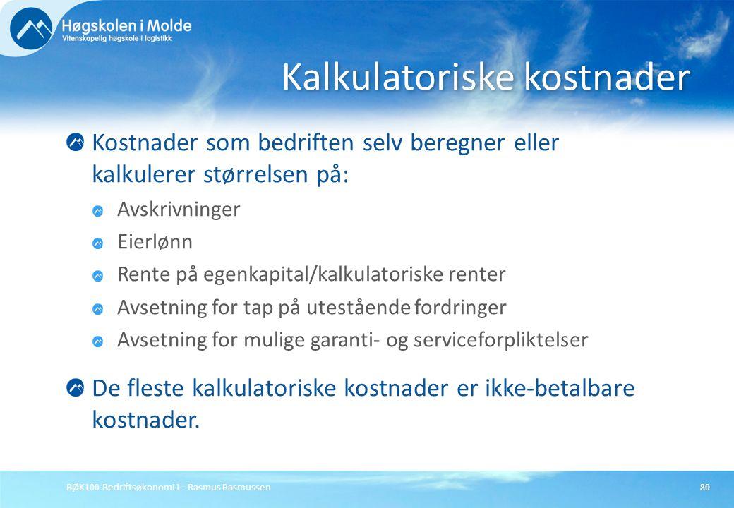 BØK100 Bedriftsøkonomi 1 - Rasmus Rasmussen80 Kostnader som bedriften selv beregner eller kalkulerer størrelsen på: Avskrivninger Eierlønn Rente på eg