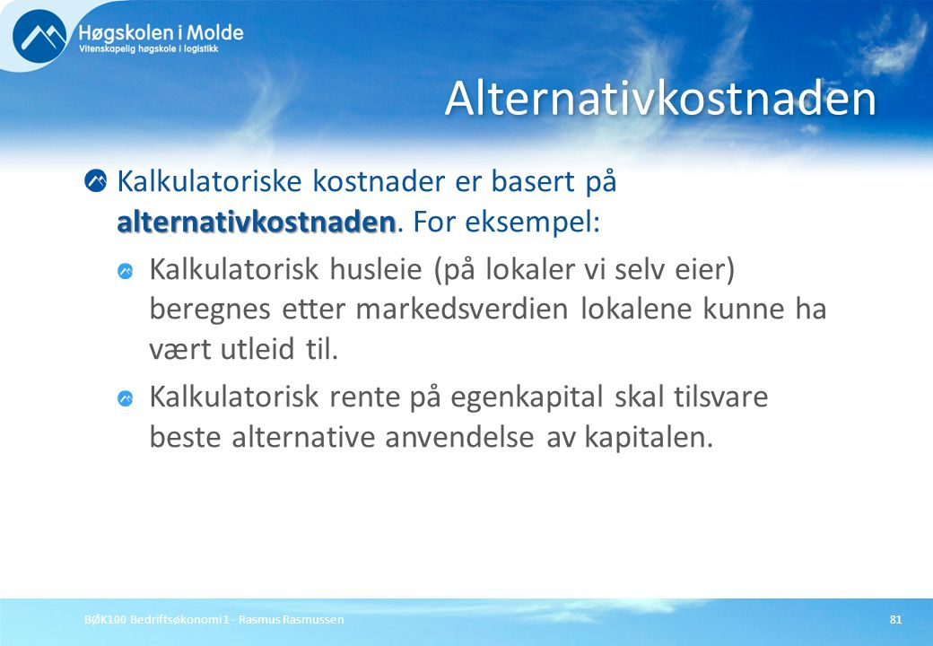 BØK100 Bedriftsøkonomi 1 - Rasmus Rasmussen81 alternativkostnaden Kalkulatoriske kostnader er basert på alternativkostnaden. For eksempel: Kalkulatori